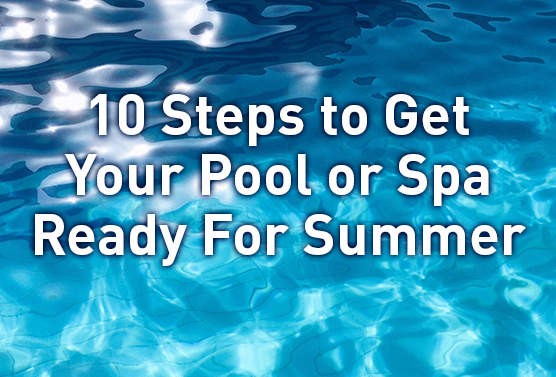 10 steps to get your pool or spa ready for summer